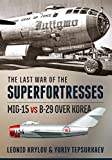 img - for The Last War of the Superfortresses: MiG-15 vs B-29 over Korea book / textbook / text book