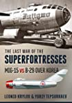 The Last War of the Superfortresses:...