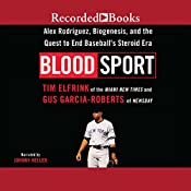 Blood Sport: Alex Rodriguez, Biogenesis, and the Quest to End Baseball's Steroid Era | [Tim Elfrink, Gus Garcia-Roberts]
