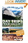 Day Trips from Calgary: 3rd Edition (...