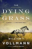The Dying Grass: A Novel of the Nez Perce War (Seven Dreams: Book of North Americasn Landscapes)