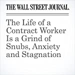 The Life of a Contract Worker Is a Grind of Snubs, Anxiety and Stagnation | Lauren Weber
