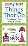 My First Touch & Feel Picture Cards: Things that Go (MY 1ST T&F PICTURE CARDS) (075661970X) by DK Publishing