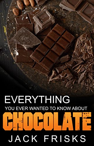Chocolate: Everything You Ever Wanted to Know About Chocolate (Living Healthy With Chocolate compare prices)