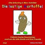 Die lustige Kartoffel. Fröhlich freche Geschichten und Melodien rund um die tolle Knolle und ihre Freunde | Elke Bräunling