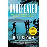 Undefeated: America's Heroic Fight for Bataan and Corregidor ~ Bill Sloan