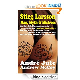 STIEG LARSSON Man, Myth &amp; Mistress