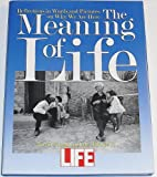 The Meaning of Life: Reflections in Words and Pictures on Why We Are Here