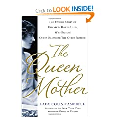 The Queen Mother: The Untold Story of Elizabeth Bowes Lyon, Who Became Queen Elizabeth The Queen Mother by Lady Colin Campbell