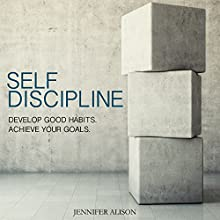 Self-Discipline: Develop Good Habits. Achieve Your Goals. Audiobook by Jennifer Alison Narrated by Charles Wells