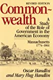 Commonwealth: A Study of the Role of Government in the American Economy: Massachusetts, 1774-1861 (Belknap Press) (0674146913) by Handlin, Oscar