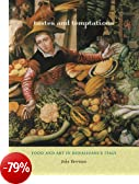Tastes and Temptations: Food and Art in Renaissance Italy (California Studies in Food & Culture)