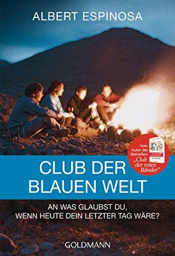 Club der blauen Welt: An was glaubst du, wenn morgen dein letzter Tag wäre - Roman das Buch von Albert Espinosa - Preis vergleichen und online kaufen
