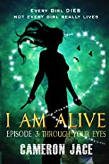 Through Your Eyes ( I Am Alive Series Book 1 Episode 3 ) (I Am Alive serial)