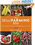 The Mini Farming Bible: The Complete Guide to Self-Sufficiency on 1/4 Acre