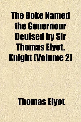 The Boke Named the Gouernour Deuised by Sir Thomas Elyot, Knight (Volume 2)