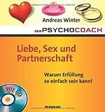 Der Psychocoach 4: Liebe, Sex und Partnerschaft. Warum Erfüllung so einfach sein kann! /Mit Starthilfe-CD!