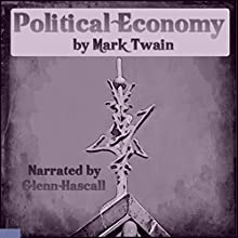 Political Economy (       UNABRIDGED) by Mark Twain Narrated by Glenn Hascall