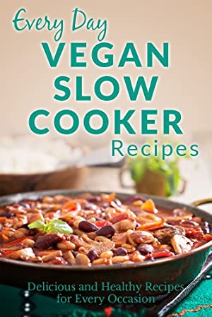 Vegan Slow Cooker Recipes: The Beginner's Guide to Breakfast, Lunch, Dinner, and More (Every Day Recipes)