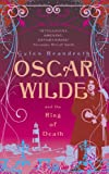 Gyles Brandreth Oscar Wilde and the Ring of Death: Oscar Wilde Murder Mysteries Bk. 2