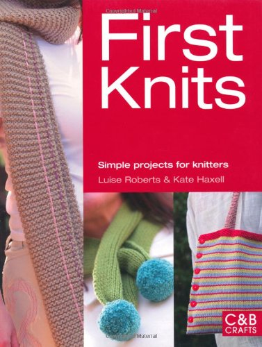 First Knits: Simple Projects for Knitters (First Crafts)