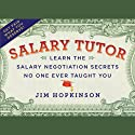 Salary Tutor: Learn the Salary Negotiation Secrets No One Ever Taught You (       UNABRIDGED) by Jim Hopkinson Narrated by Jim Hopkinson