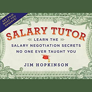 Salary Tutor: Learn the Salary Negotiation Secrets No One Ever Taught You | [Jim Hopkinson]