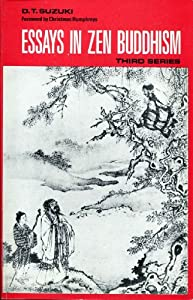 essays in zen buddhism suzuki Diasetz teitaro suzuki was born in japan in 1870, received his philosophical training as a buddhist disciple at the great zen monastery at kamakura, and was a distinguished professor of buddhist philosophy at otani university, in kyoto, japan.