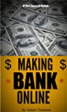Making BANK On the Internet! (100% Proven Methods to Make Money Online) (Make Bank Online)