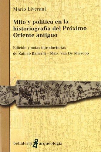 Mito y politica en la historiografia del proximo oriente antiguo (Arqueologia (bellaterra))