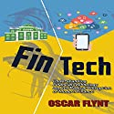 FinTech: Understanding Financial Technology and Its Radical Disruption of Modern Finance Hörbuch von Oscar Flynt Gesprochen von: Nathan W. Wood