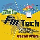 FinTech: Understanding Financial Technology and Its Radical Disruption of Modern Finance Hörbuch von Oscar Flynt Gesprochen von: Nathan W. Wood