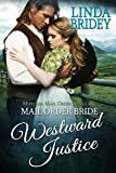 Mail Order Bride: Westward Justice: A Clean Historical Mail Order Bride Romance Novel (Montana Mail Order Brides Book 6)