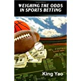 Weighing the Odds in Sports Betting ~ King Yao