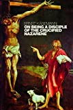 img - for On Being a Disciple of the Crucified Nazarene: Unpublished Lectures and Sermons book / textbook / text book