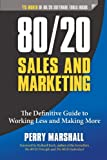 80/20 Sales and Marketing: The Definitive Guide to Working Less and Making More [Kindle Edition]