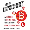 The Age of Cryptocurrency: How Bitcoin and Digital Money Are Challenging the Global Economic Order (       UNABRIDGED) by Paul Vigna, Michael J. Casey Narrated by Sean Pratt