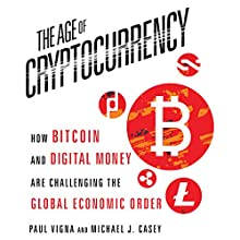 The Age of Cryptocurrency: How Bitcoin and Digital Money Are Challenging the Global Economic Order (       UNABRIDGED) by Paul Vigna, Micael J. Casey Narrated by Sean Pratt
