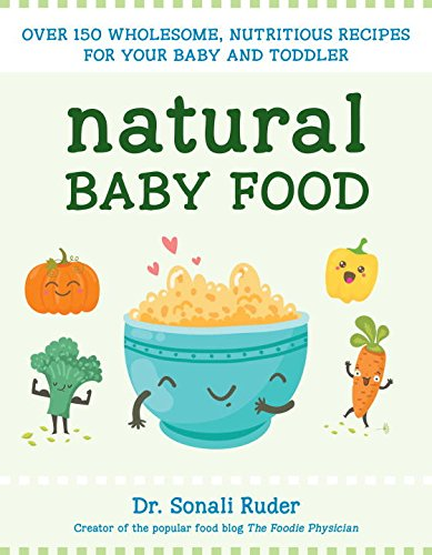 Natural Baby Food: Over 150 Wholesome, Nutritious Recipes For Your Baby and Toddler by Sonali Ruder