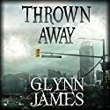 Thrown Away (       UNABRIDGED) by Glynn James Narrated by Josiah John Bildner