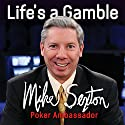Life's a Gamble Audiobook by Mike Sexton Narrated by Mike Sexton