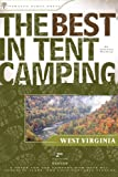 The Best in Tent Camping: West Virginia, 2nd: A Guide for Car Campers Who Hate RV's, Concrete Slabs, and Loud Portable Stereos