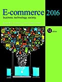 E-Commerce 2016: Business, Technology, Society (12th Edition)