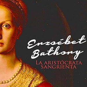 Erzsébet Báthory [Spanish Edition] Audiobook