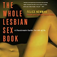 The Whole Lesbian Sex Book: A Passionate Guide for All of Us Audiobook by Felice Newman Narrated by Kaylee West