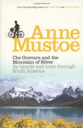 Che Guevara and the Mountain of Silver: By Bicycle and Train through South America