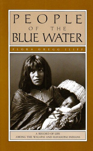 People of the Blue Water : A Record of the Life Among the Walapai and Havasupai Indians, Flora Gregg Iliff
