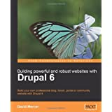 """Building Powerful and Robust Websites with Drupal 6: Build your own professional blog, forum, portal or community website with Drupal 6von """"David Mercer"""""""