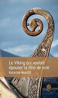 Le Viking qui voulait épouser la fille de soie : roman