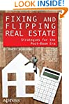 Fixing and Flipping Real Estate: Stra...